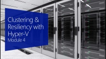 Clustering & Resiliency with Hyper-V
