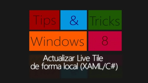 Windows 8 Tips & Tricks. Actualizar Live Tile de forma local  (XAML/C#)
