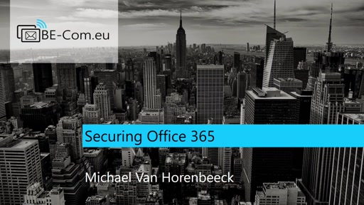 BE-COM2017-O365 Securing Office 365 (Michael Van Horenbeeck)