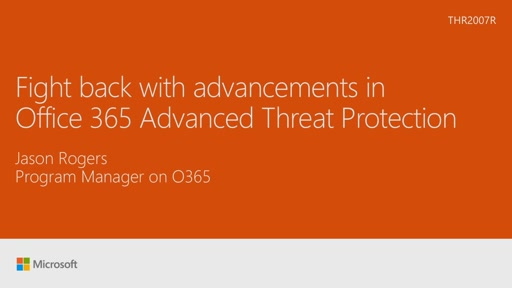 Fight back with advancements in Office 365 Advanced Threat Protection