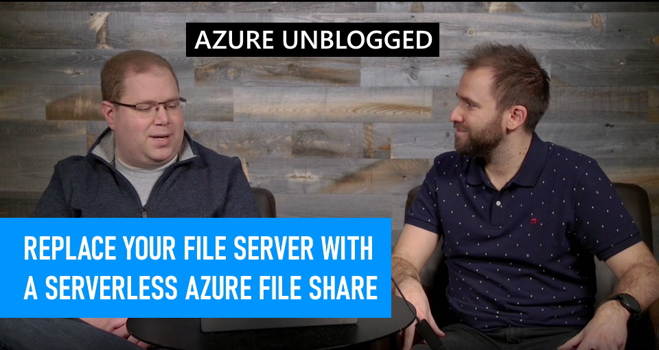 Azure Unblogged - Replace your file server with a serverless Azure file share!