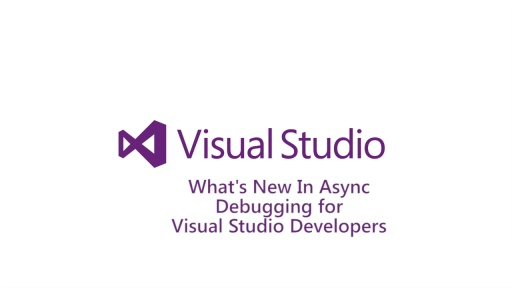 What's New for Async Debugging for Visual Studio Developers