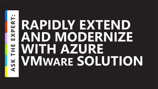 Ask the Expert: Rapidly Extend and Modernize with Azure VMware Solution