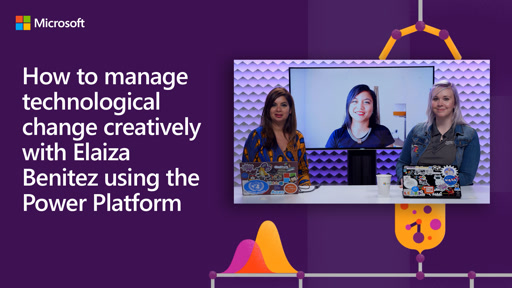 How to manage technological change creatively with Elaiza Benitez using the Power Platform