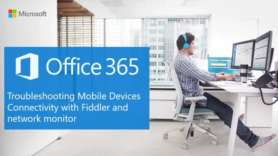 Short video troubleshooting mobile devices connectivity with fiddler and network monitor - Office for mobile devices ...