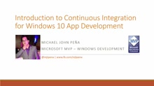 Michael John -Introduction to Continuous Integration for Windows 10 App Development