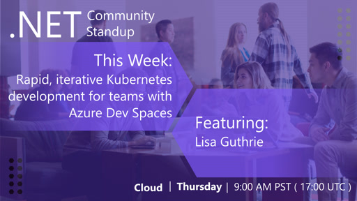 Cloud: .NET Community Standup - March 28, 2019 - Dev Spaces with Lisa Guthrie