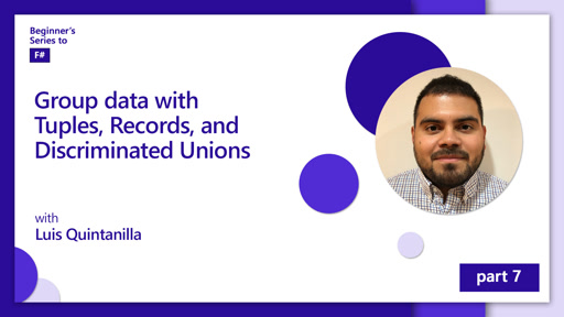 Group data with Tuples, Records, and Discriminated Unions [7 of 12] | Beginner's Series to: F#