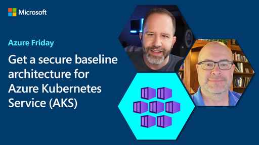 Get a secure baseline architecture for Azure Kubernetes Service (AKS)