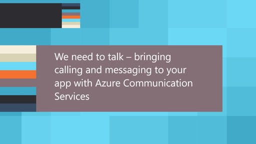 We need to talk – bringing calling and messaging to your app with Azure Communication Services