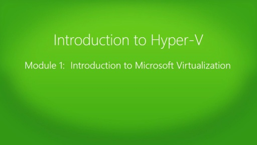 Introduction to Hyper-V Jump Start: (01) Introduction to Microsoft Virtualization