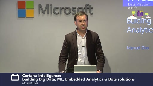 Cortana Intelligence: building Big Data, ML, Embedded Analytics & Bots solutions