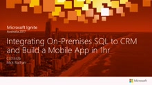 Integrating On-Premises SQL to CRM and Build a Mobile App in 1hr - no! YES!