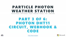 The Maker Show: Series - Particle Photon Weather Station Part 3 of 6 - Photon DHT11 Circuit, Webhook & Code