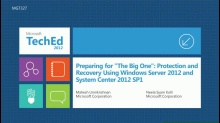 "Preparing for ""The Big One"": Protection and Recovery Using New Capabilies of Windows Server 2012 and Microsoft System Center 2012 SP1"