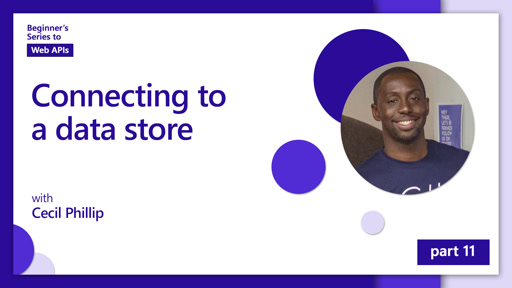 Connecting to a data store [11 of 18] | Beginner's Series to: Web APIs