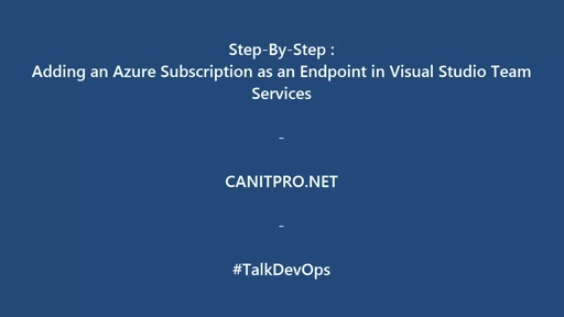 Step-By-Step: Adding an Azure Subscription as an Endpoint in Visual Studio Team Services