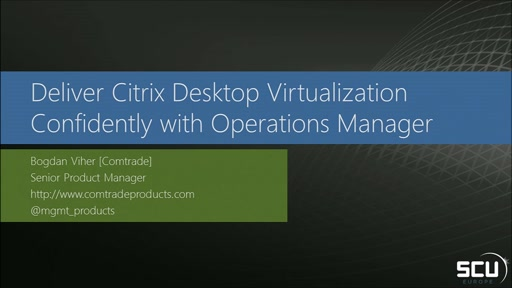 Sponsored Session COMTRADE - Deliver Citrix desktop virtualization confidently with Operations Manager
