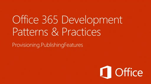 Provisioning SharePoint Publishing Features - Office 365 Developer Patterns and Practices