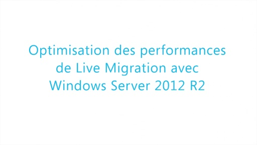 Virtualisation WS 2012 R2 04 - Optimisation des performances de Live Migration