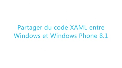 Build 2014 - Partager du code XAML entre Windows et Windows Phone 8.1