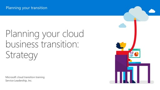 Session 4 – Planning your cloud business transition: Strategy