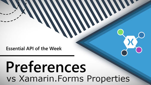 Preferences vs Xamarin.Forms Properties (Xamarin.Essentials API of the Week)