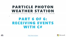 The Maker Show: Series - Particle Photon Weather Station Part 6 of 6 - Receiving Events with C#