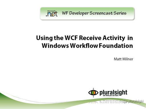 endpoint.tv Screencast - Using the WCF Receive Activity in Windows Workflow Foundation (WF)