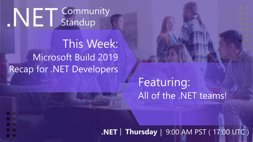 .NET Community Standup - May 16th 2019 - Build 2019 Recap for .NET Developers