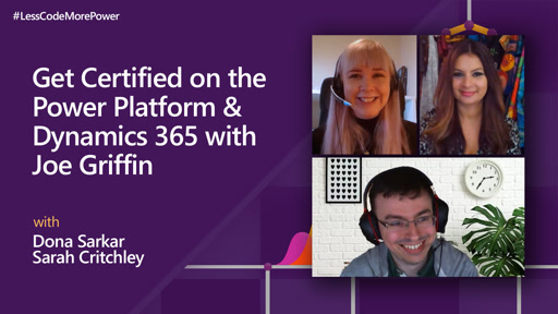 Get Certified on the Power Platform & Dynamics 365 with Joe Griffin