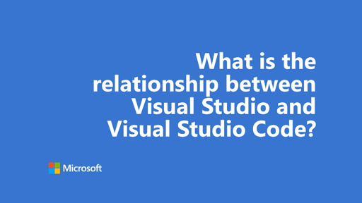 One Dev Question - What is the relationship between Visual Studio and Visualt Studio Code?