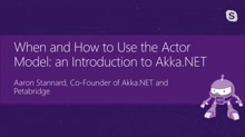 When and How to Use the Actor Model: An Introduction to Akka.NET Actors