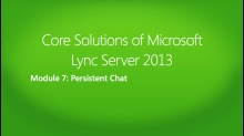 Core Solutions of Microsoft Lync Server 2013: (07) Persistent Chat