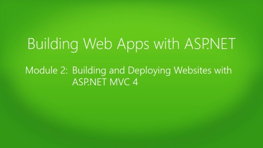 Building Web Apps with ASP.NET Jump Start: (02) Building and Deploying Websites with ASP.NET MVC 4