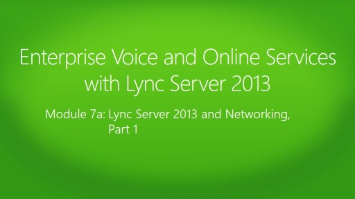 Enterprise Voice and Online Services with Lync Server 2013 : (07a) Networking, Part 1