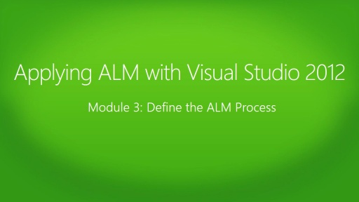 Applying ALM with Visual Studio 2012: (03) Define the ALM Process