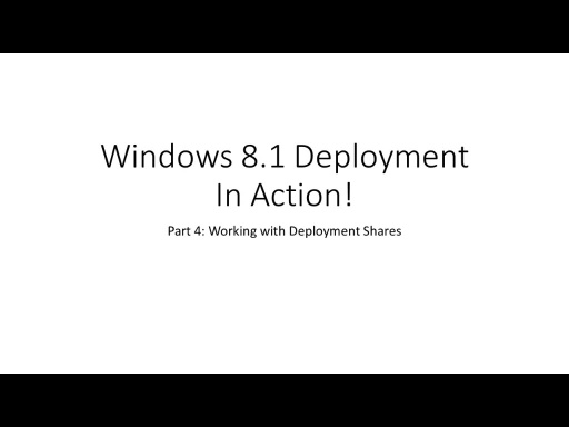 Windows 8.1 Deployment In Action: Working with Deployment Shares (Part 4)