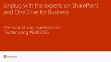 Unplug with the experts on SharePoint and OneDrive for Business