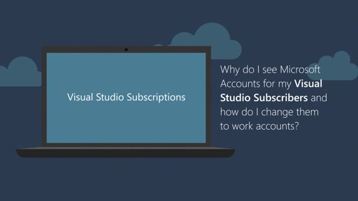 Why do I see Microsoft Accounts for my Visual Studio Subscribers and how do I change them to work accounts?