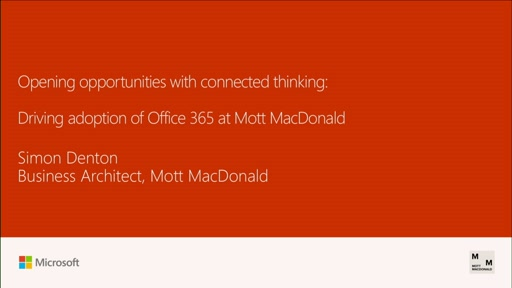 See how Mott MacDonald drove adoption of Office 365 and opened opportunities worldwide