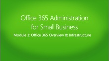 Office 365 Administration for Small Business: (01) Overview and Infrastructure