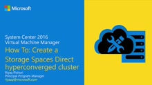 Demo: Creating a Storage Spaces Direct Hyperconverged Cluster using System Center 2016 Virtual Machine Manager (VMM)