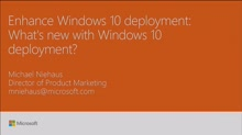 Enhance Windows 10 deployment: what's new with Windows 10 deployment?