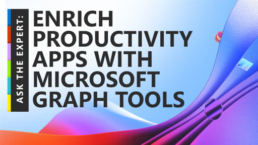 Ask the Expert: Enrich Productivity Apps with Microsoft Graph Tools