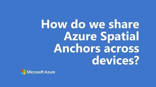 How do we share Azure Spatial Anchors across devices? | One Dev Question