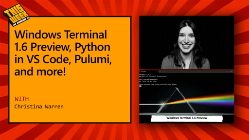 TWC9: Windows Terminal 1.6 Preview, Python in VS Code, Pulumi, and more!