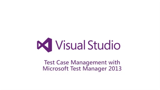 Test Case Management with Microsoft Test Manager 2013