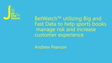 BetWatch - utilizing Big and Fast Data to help sports books manage risk and increase customer experience