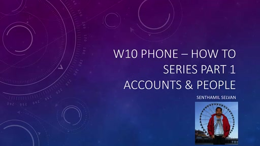 02 Senthamil Selvan - W10 Phone – How to series Part 1 – Account & People